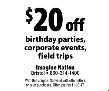 $20 off birthday parties, corporate events, field trips. With this coupon. Not valid with other offers or prior purchases. Offer expires 11-10-17.