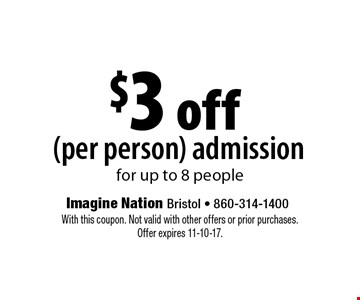 $3 off (per person) admission for up to 8 people. With this coupon. Not valid with other offers or prior purchases. Offer expires 11-10-17.