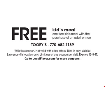 FREE kid's meal. One free kid's meal with the purchase of an adult entree. With this coupon. Not valid with other offers. Dine in only. Valid at Lawrenceville location only. Limit use of one coupon per visit. Expires 12-8-17. Go to LocalFlavor.com for more coupons.