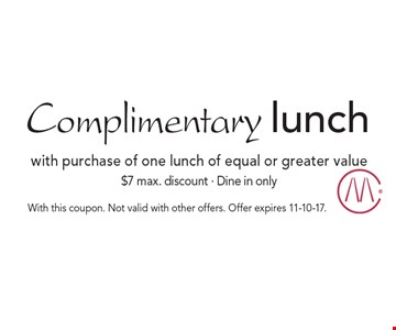 Complimentary lunch with purchase of one lunch of equal or greater value. $7 max. discount. Dine in only. With this coupon. Not valid with other offers. Offer expires 11-10-17.