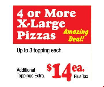 4 Or More X-Large PIzzas $14 plus tax each