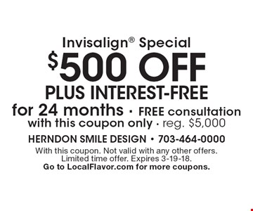 Invisalign special: $500 off plus interest-free for 24 months. Free consultation with this coupon only. Reg. $5,000. With this coupon. Not valid with any other offers. Limited time offer. Expires 3-19-18. Go to LocalFlavor.com for more coupons.