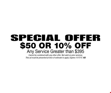 Special Offer $50 Or 10% Off Any Service Greater than $395. Cannot be combined with any other offer. Not valid on prior services. This ad must be presented at time of estimate to apply. Expires 11/17/17. HD