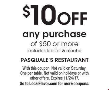 $10 OFF any purchase of $50 or more excludes lobster & alcohol. With this coupon. Not valid on Saturday. One per table. Not valid on holidays or with other offers. Expires 11/24/17.Go to LocalFlavor.com for more coupons.
