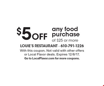 $5 Off any food purchase of $25 or more. With this coupon. Not valid with other offers or Local Flavor deals. Expires 12/8/17. Go to LocalFlavor.com for more coupons.