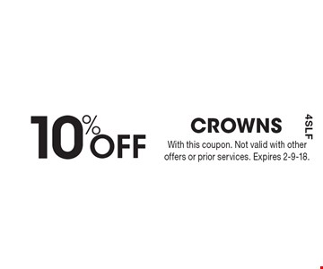10% Off CROWNS. With this coupon. Not valid with other offers or prior services. Expires 2-9-18.