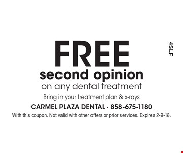 Free second opinion on any dental treatment Bring in your treatment plan & x-rays. With this coupon. Not valid with other offers or prior services. Expires 2-9-18.