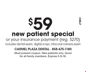 $59 new patient special or your insurance payment (reg. $270) includes dental exam, digital x-rays, intra-oral camera exam. Must present coupon. New patients only. Good for all family members. Expires 2-9-18.