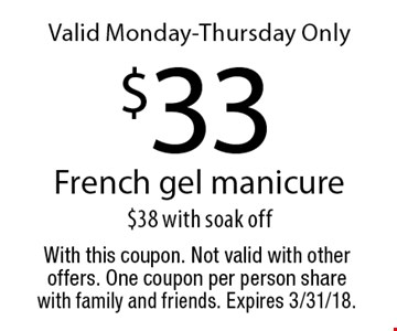 Valid Monday-Thursday Only - $33 French gel manicure, $38 with soak off. With this coupon. Not valid with other offers. One coupon per person share with family and friends. Expires 3/31/18.