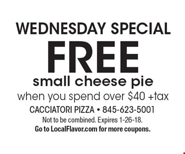 WEDNESDAY SPECIAL FREE small cheese pie when you spend over $40 +tax. Not to be combined. Expires 1-26-18. Go to LocalFlavor.com for more coupons.