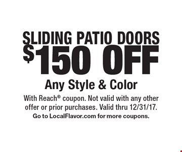 SLIDING PATIO DOORS - $150 OFF Any Style & Color. With Reach coupon. Not valid with any otheroffer or prior purchases. Valid thru 12/31/17. Go to LocalFlavor.com for more coupons.