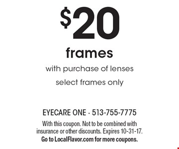 $20 frames with purchase of lenses select frames only. With this coupon. Not to be combined with insurance or other discounts. Expires 10-31-17. Go to LocalFlavor.com for more coupons.