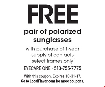 Free pair of polarized sunglasses with purchase of 1-year supply of contacts select frames only. With this coupon. Expires 10-31-17. Go to LocalFlavor.com for more coupons.