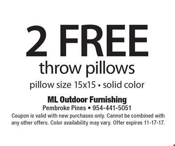 2 FREE throw pillows, pillow size 15x15 - solid color. Coupon is valid with new purchases only. Cannot be combined with any other offers. Color availability may vary. Offer expires 11-17-17.