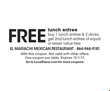 FREE lunch entree buy 1 lunch entree & 2 drinks, get 2nd lunch entree of equal or lesser value free . With this coupon. Not valid with other offers. One coupon per table. Expires 12-1-17. Go to LocalFlavor.com for more coupons.
