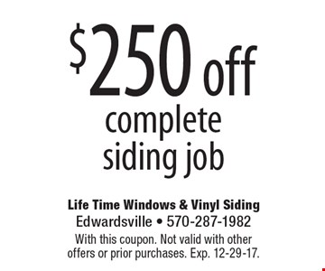$250 off complete siding job. With this coupon. Not valid with other offers or prior purchases. Exp. 12-29-17.