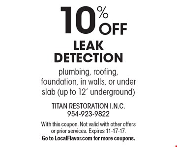 10% OFF leak detection: plumbing, roofing, foundation, in walls, or under slab (up to 12' underground). With this coupon. Not valid with other offers or prior services. Expires 11-17-17. Go to LocalFlavor.com for more coupons.