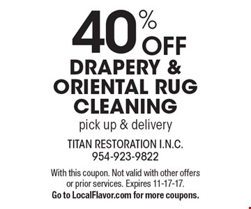 40% OFF drapery & oriental rug cleaning, pick up & delivery. With this coupon. Not valid with other offers or prior services. Expires 11-17-17. Go to LocalFlavor.com for more coupons.