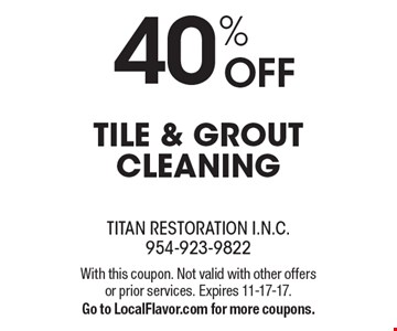 40% OFF tile & grout cleaning. With this coupon. Not valid with other offers or prior services. Expires 11-17-17. Go to LocalFlavor.com for more coupons.