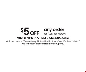 $5 Off any order of $40 or more. With this coupon. Take out only. Not valid with other offers. Expires 11-30-17. Go to LocalFlavor.com for more coupons.