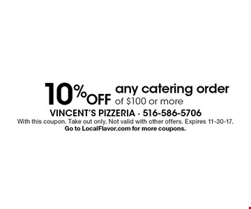 10% Off any catering order of $100 or more. With this coupon. Take out only. Not valid with other offers. Expires 11-30-17. Go to LocalFlavor.com for more coupons.