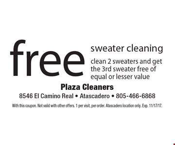 free sweater cleaning: clean 2 sweaters and get the 3rd sweater free of equal or lesser value. With this coupon. Not valid with other offers. 1 per visit, per order. Atascadero location only. Exp. 11/17/17.