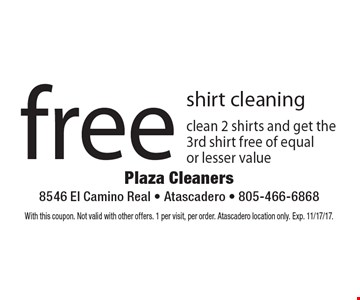 free shirt cleaning: clean 2 shirts and get the 3rd shirt free of equal or lesser value. With this coupon. Not valid with other offers. 1 per visit, per order. Atascadero location only. Exp. 11/17/17.