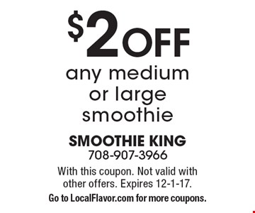 $2 OFF any medium or large smoothie. With this coupon. Not valid with other offers. Expires 12-1-17. Go to LocalFlavor.com for more coupons.