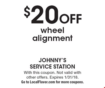 $20 off wheel alignment. With this coupon. Not valid with other offers. Expires 1/31/18. Go to LocalFlavor.com for more coupons.