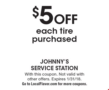 $5 off each tire purchased. With this coupon. Not valid with other offers. Expires 1/31/18. Go to LocalFlavor.com for more coupons.