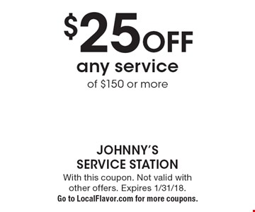 $25 off any service of $150 or more. With this coupon. Not valid with other offers. Expires 1/31/18. Go to LocalFlavor.com for more coupons.