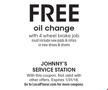 Free oil change with 4 wheel brake job. Must include new pads & rotors or new shoes & drums. With this coupon. Not valid with other offers. Expires 1/31/18. Go to LocalFlavor.com for more coupons.