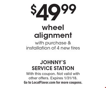 $49.99 wheel alignment with purchase & installation of 4 new tires. With this coupon. Not valid with other offers. Expires 1/31/18. Go to LocalFlavor.com for more coupons.