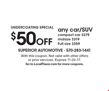 UNDERCOATING SPECIAL. $50 Off any car/SUV, compact car $279, midsize $319, Full size $359. With this coupon. Not valid with other offers or prior services. Expires 11-24-17. Go to LocalFlavor.com for more coupons.