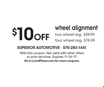 $10 Off wheel alignment. Two wheel reg. $59.99. Four wheel reg. $74.99. With this coupon. Not valid with other offers or prior services. Expires 11-24-17. Go to LocalFlavor.com for more coupons.