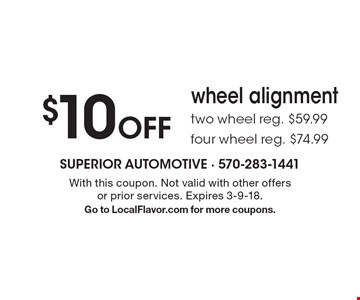 $10 Off wheel alignment. Two wheel reg. $59.99. Four wheel reg. $74.99. With this coupon. Not valid with other offers or prior services. Expires 3-9-18. Go to LocalFlavor.com for more coupons.