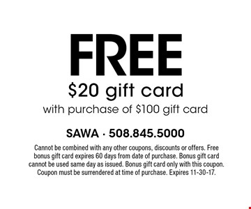 Free $20 gift card with purchase of $100 gift card. Cannot be combined with any other coupons, discounts or offers. Free bonus gift card expires 60 days from date of purchase. Bonus gift card cannot be used same day as issued. Bonus gift card only with this coupon. Coupon must be surrendered at time of purchase. Expires 11-30-17.