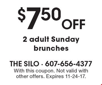 $7.50 Off 2 adult Sunday brunches. With this coupon. Not valid with other offers. Expires 11-24-17.