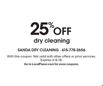 25%offdry cleaning. With this coupon. Not valid with other offers or prior services. Expires 3-9-18.Go to LocalFlavor.com for more coupons.