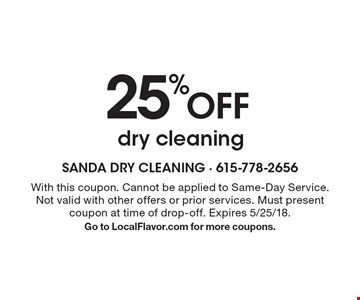 25% off dry cleaning. With this coupon. Cannot be applied to Same-Day Service. Not valid with other offers or prior services. Must present coupon at time of drop off. Expires 5/25/18. Go to LocalFlavor.com for more coupons.