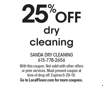 25% off dry cleaning. With this coupon. Not valid with other offers or prior services. Must present coupon at time of drop off. Expires 6-29-18. Go to LocalFlavor.com for more coupons.