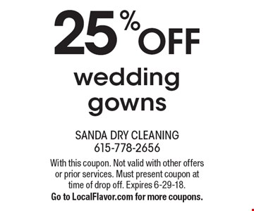 25% off wedding gowns. With this coupon. Not valid with other offers or prior services. Must present coupon at time of drop off. Expires 6-29-18. Go to LocalFlavor.com for more coupons.
