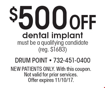 $500 Off dental implant must be a qualifying candidate (reg. $1683). NEW PATIENTS ONLY. With this coupon. Not valid for prior services. Offer expires 11/10/17.
