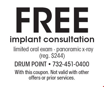 Free implant consultation limited oral exam - panoramic x-ray (reg. $244). With this coupon. Not valid with other offers or prior services.