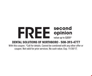 Free second opinion. Value up to $200*. With this coupon. *Call for details. Cannot be combined with any other offer or coupon. Not valid for prior services. No cash value. Exp. 11/30/17.