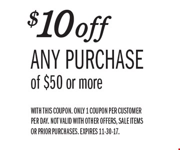 $10 off any purchase of $50 or more. With this coupon. Only 1 coupon per customer per day. Not valid with other offers, sale items or prior purchases. Expires 11-30-17.