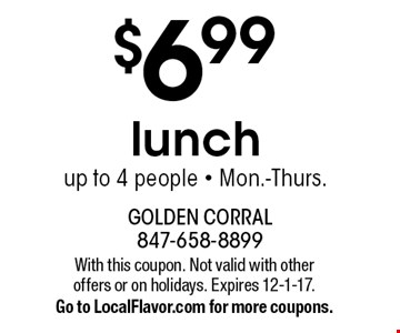 $6.99 lunch up to 4 people - Mon.-Thurs.. With this coupon. Not valid with other offers or on holidays. Expires 12-1-17. Go to LocalFlavor.com for more coupons.