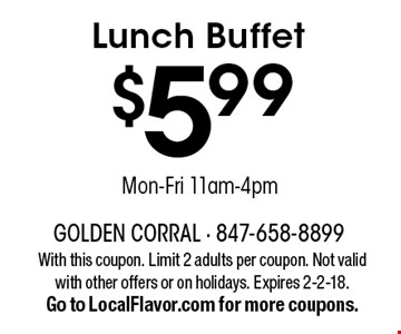 $5.99 Lunch Buffet Mon-Fri 11am-4pm. With this coupon. Limit 2 adults per coupon. Not valid with other offers or on holidays. Expires 2-2-18. Go to LocalFlavor.com for more coupons.