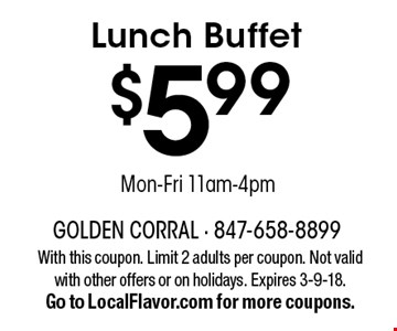 $5.99 Lunch Buffet. Mon-Fri 11am-4pm. With this coupon. Limit 2 adults per coupon. Not valid with other offers or on holidays. Expires 3-9-18. Go to LocalFlavor.com for more coupons.