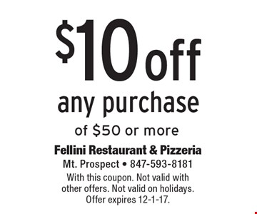 $10 Off Any Purchase Of $50 Or More. With this coupon. Not valid with other offers. Not valid on holidays. Offer expires 12-1-17.